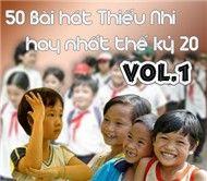 50 Bài Hát Thiếu Nhi Hay Nhất Thế Kỷ 20 (Vol.1) - Nhiều Ca Sĩ