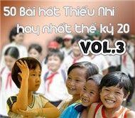 50 Bài Hát Thiếu Nhi Hay Nhất Thế Kỷ 20 (Vol.3) - Nhiều Ca Sĩ