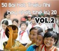 50 Bài Hát Thiếu Nhi Hay Nhất Thế Kỷ 20 (Vol.2) - Nhiều Ca Sĩ