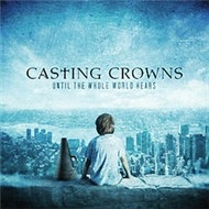 Casting Crowns - Until The Whole World Hears (2009)