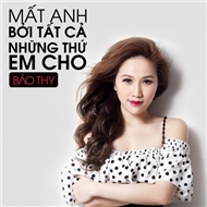 Mt Anh Bi Tt C Nhng Th Em Cho (Single 2012)