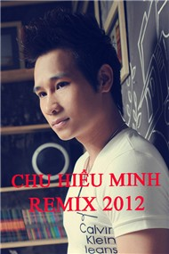 Chu Hiu Minh (Chu Bin) Remix 2012