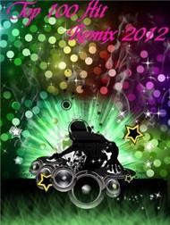 Top 100 Hits Remix 2012 - Nhiều Ca Sĩ