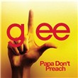 Papa Don't Preach (Glee Cast Version) (Single)
