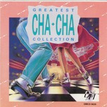 Greatest Cha Cha Collection (1990) - Various Artists