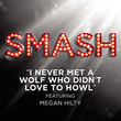 I Never Met A Wolf Who Didn'T Love To Howl (Smash Cast Version)