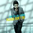 Please Don't Go (Single)