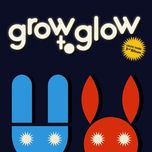 Grow To Glow (3rd Album)