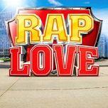 Tuyển Chọn Rap Love Hay
