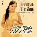 Nỗi Buồn Mẹ Tôi (Vol.1) - Tara Trần
