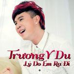 Lý Do Em Ra Đi (Single) - Trương Y Du