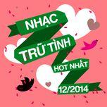 Nhạc Trữ Tình Hot Nhất Tháng 12 Năm 2014 - V.A