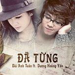 Đã Từng (Single) - Bùi Anh Tuấn, Dương Hoàng Yến
